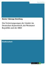 Das Vertretungsorgan der Länder im Deutschen Kaiserreich, der Weimarer Republik und der BRD