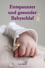 Entspannter und gesunder Babyschlaf - Sanfter Babyschlaf ist (k)ein Kinderspiel (Babyschlaf-Ratgeber: Tipps zum Einschlafen & Durchschlafen im 1. Lebensjahr)