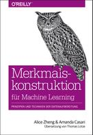 Alice Zheng: Merkmalskonstruktion für Machine Learning