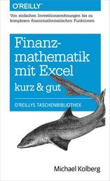 Finanzmathematik mit Excel kurz & gut - Von einfachen Investitionsrechnungen bis zu komplexen finanzmathematischen Funktionen