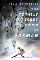 Kelly McCullough: The Totally Secret Origin of Foxman: Excerpts from an EPIC Autobiography