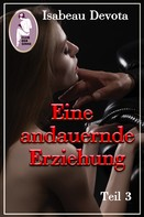 Isabeau Devota: Eine andauernde Erziehung, Teil3 (BDSM, Erotik) (Sabrinas Erziehung, Teil 5.3)