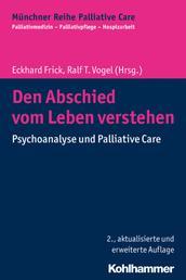 Den Abschied vom Leben verstehen - Psychoanalyse und Palliative Care