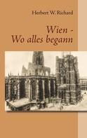 Herbert W. Richard: Wien - Wo alles begann