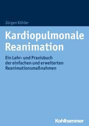 Kardiopulmonale Reanimation - Ein Lehr- und Praxisbuch der einfachen und erweiterten Reanimationsmaßnahmen