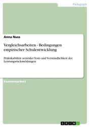 Vergleichsarbeiten - Bedingungen empirischer Schulentwicklung - Praktikabilität zentraler Tests und Verständlichkeit der Leistungsrückmeldungen