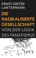 Ernst-Dieter Lantermann: Die radikalisierte Gesellschaft ★★★★