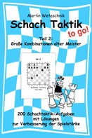 Martin Weteschnik: Schachtaktik to go Teil 2: Große Kombinationen alter Meister ★★★★★