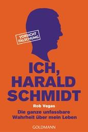 Ich, Harald Schmidt - Die ganze unfassbare Wahrheit über mein Leben
