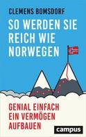 Clemens Bomsdorf: So werden Sie reich wie Norwegen ★★★