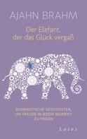 Ajahn Brahm: Der Elefant, der das Glück vergaß ★★★★
