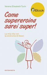 Come supereroina sarei super! - La mia vita con la sindrome di Down