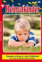 Heimatkinder 28 – Heimatroman - Stumm ertrug er sein Schicksal