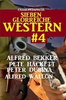 Alfred Bekker: Sieben glorreiche Western #4