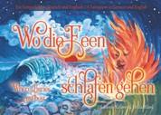 Wo die Feen schlafen gehen / Where Fairies rest best - Ein Feengedicht in Deutsch und Englisch / A Fairypoem in German and English