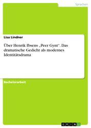 """Über Henrik Ibsens """"Peer Gynt"""". Das dramatische Gedicht als modernes Identitätsdrama"""