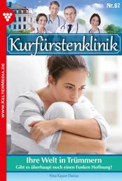 Kurfürstenklinik 87 – Arztroman - Ihre Welt in Trümmern