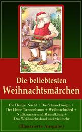 Die beliebtesten Weihnachtsmärchen (Illustrierte Ausgabe) - Die Heilige Nacht + Die Schneekönigin + Der kleine Tannenbaum + Weihnachtslied + Nußknacker und Mausekönig + Das Weihnachtsland und viel mehr