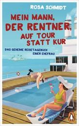 Mein Mann, der Rentner, auf Tour statt Kur - Das geheime Reisetagebuch einer Ehefrau