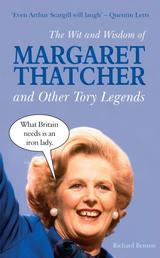 The Wit and Wisdom of Margaret Thatcher - And Other Tory Legends