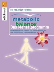 Metabolic Balance Das Mentalprogramm - Geistige Blockaden auflösen und schlank bleiben mit dem ganzheitlichen Ernährungskonzept