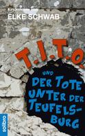 Elke Schwab: T.I.T.O. und der Tote unter der Teufelsburg ★★