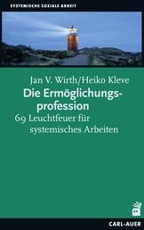 Die Ermöglichungsprofession - 69 Leuchtfeuer für systemisches Arbeiten