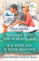 Tina Grube: Männer sind wie Schokolade & Ich pfeif auf schöne Männer ★★★★