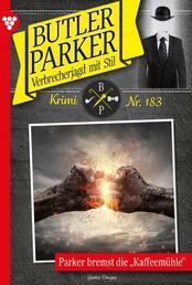 """Butler Parker 183 – Kriminalroman - Parker bremst die """"Kaffeemühle"""""""