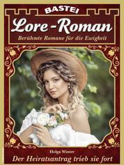 Lore-Roman 104 - Liebesroman - Der Heiratsantrag trieb sie fort