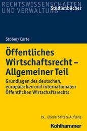 Öffentliches Wirtschaftsrecht - Allgemeiner Teil - Grundlagen des deutschen, europäischen und internationalen Öffentlichen Wirtschaftsrechts