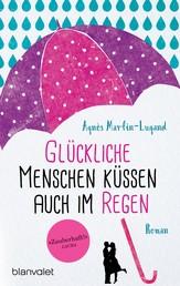 Glückliche Menschen küssen auch im Regen - Roman
