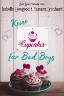 Isabella Lovegood: Keine Cupcakes für Bad Boys