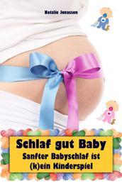 Schlaf gut Baby - Sanfter Babyschlaf ist (k)ein Kinderspiel (Babyschlaf-Ratgeber: Tipps zum Einschlafen & Durchschlafen im 1. Lebensjahr)