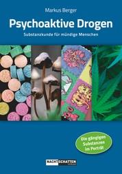 Psychoaktive Drogen - Substanzkunde für mündige Menschen