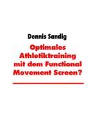 Dennis Sandig: Optimales Athletiktraining mit dem Functional Movement Screen?