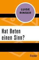 Luise Rinser: Hat Beten einen Sinn?