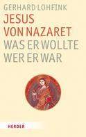 Gerhard Lohfink: Jesus von Nazaret - was er wollte, wer er war