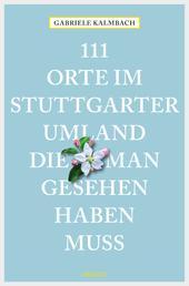 111 Orte im Stuttgarter Umland, die man gesehen haben muss - Reiseführer