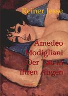 Reiner Jesse: Amedeo Modigliani: Der Tau in Ihren Augen