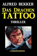 Alfred Bekker: Alfred Bekker Thriller: Das Drachen-Tattoo