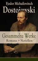 Fjodor Dostojewski: Gesammelte Werke: Romane + Novellen