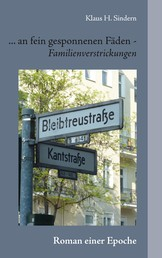 ... an fein gesponnenen Fäden - Familienverstrickungen - Roman einer Epoche