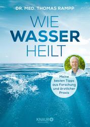 Wie Wasser heilt - Meine besten Tipps aus Forschung und ärztlicher Praxis