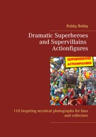 Robby Bobby: Dramatic Superheroes and Supervillains Actionfigures