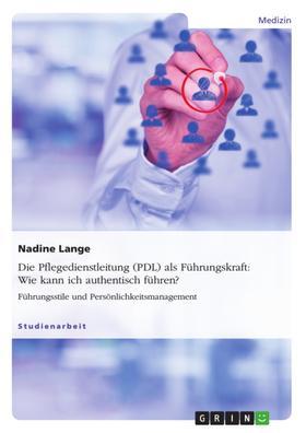 Die Pflegedienstleitung (PDL) als Führungskraft: Wie kann ich authentisch führen?