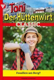 Toni der Hüttenwirt Classic 39 – Heimatroman - Fossilien am Berg?