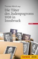 Thomas Albrich: Die Täter des Judenpogroms 1938 in Innsbruck