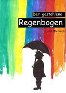 Erich Wenisch: Der gestohlene Regenbogen