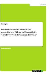 Die konstitutiven Elemente der europäischen Ekloge in Martin Opitz 'Schäfferey von der Nimfen Hercinie'